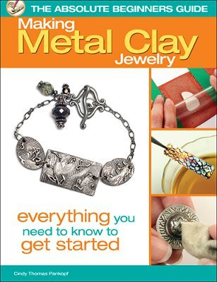 The Absolute Beginner's Guide: Making Metal Clay Jewelry Book