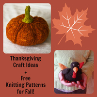 119 Thanksgiving Craft Ideas + Free Knitting Patterns for Fall!