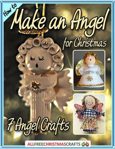 How to Make an Angel for Christmas: 7 Angel Crafts free eBook