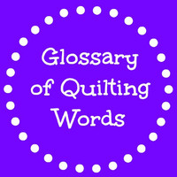 Glossary of Quilting Words and Terms