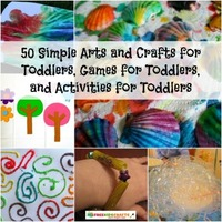50 Simple Arts and Crafts for Toddlers, Games for Toddlers, and Activities for Toddlers