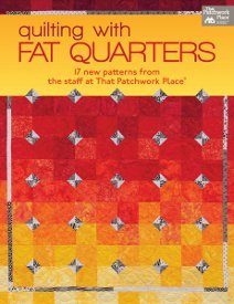 Quilting with Fat Quarters: 17 New Patterns from the Staff at That Patchwork Place FaveQuilts.com