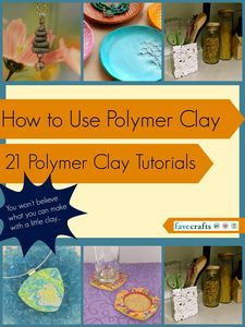 How to Use Polymer Clay: 21 Polymer Clay Tutorials