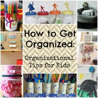 How to Get Organized: 26 Organizational Tips for Kids