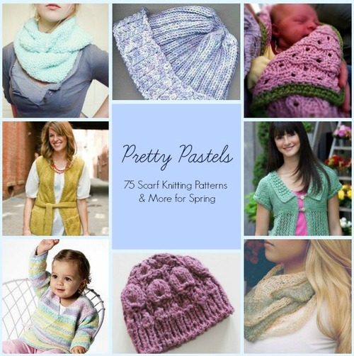 Pretty Pastels: 75 Scarf Knitting Patterns for Spring