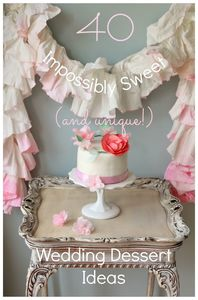 Sweet! 40 Dessert Table, Final Course, and Wedding Cake Ideas