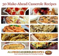 Make-Ahead Casseroles: 30 Overnight Casserole Recipes and Other Easy Meals