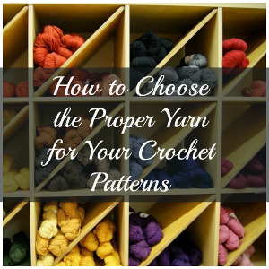 Crochet Yarn Choosing the Best Yarn for your Crochet Patterns