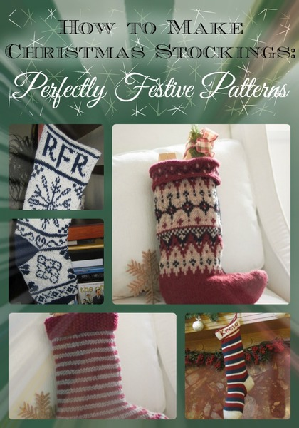 How To Make Christmas Stockings 20 Perfectly Festive Patterns