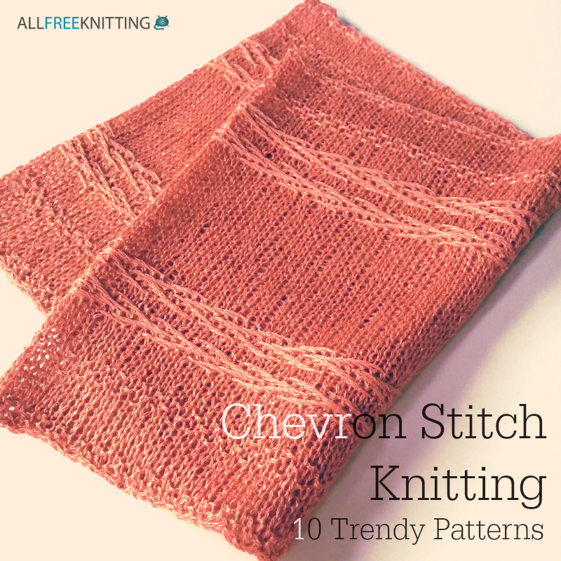 Chevron Stitch Knitting: 10 Trendy Patterns AllFreeKnitting.com
