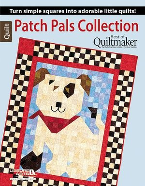 Patch Pals Collection: Turn Simple Squares into Adorable Little Quilts!