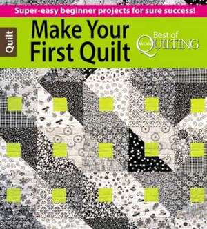 Make Your First Quilt: Super Easy Beginner Projects For Sure Success!