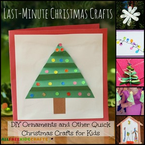 Last-Minute Christmas Crafts: 20 DIY Ornaments and Other Quick Christmas Crafts for Kids