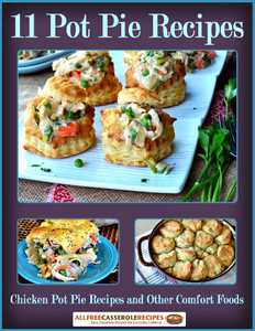 """11 Easy Pot Pie Recipes: Chicken Pot Pie Recipes and Other Comfort Foods"" Free eCookbook"