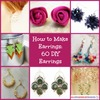 How to Make Earrings: 60 DIY Earrings