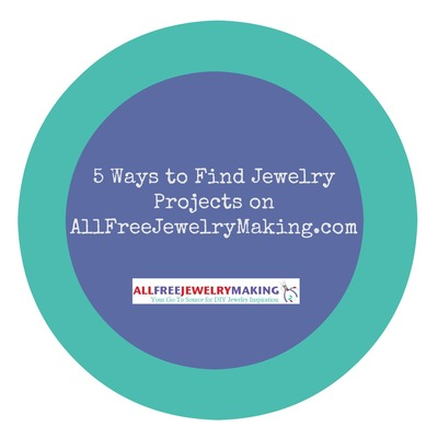 5 Ways to Find Jewelry Projects on AllFreeJewelryMakingcom