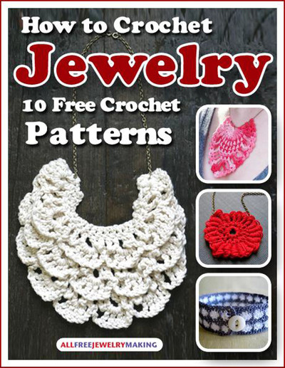 How To Crochet Jewelry 10 Free Crochet Patterns Ebook