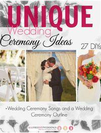 Unique Wedding Ceremony Ideas: 27 DIYs + Wedding Ceremony Songs and Outline