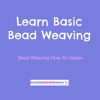 Learn Basic Bead Weaving: 4 Bead Weaving How-To Videos