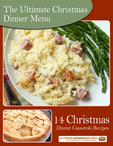 The Ultimate Christmas Dinner Menu 14 Christmas Dinner Casserole Recipes Free eCookbook