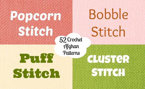 52 Crochet Afghan Patterns Using the Popcorn Stitch, Bobble Stitch, Puff Stitch, and Cluster Crochet Stitch