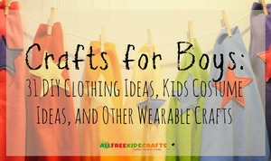 Crafts for Boys: 31 DIY Clothing Ideas, Kids' Costume Ideas, and Other Wearable Crafts