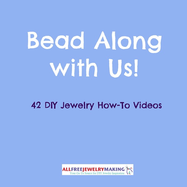 Bead Along with Us! 42 DIY Jewelry How-To Videos