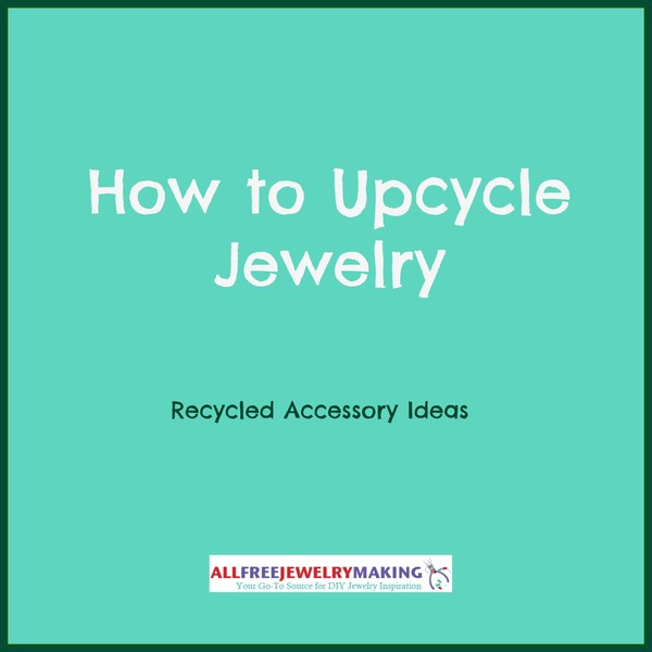 How to Upcycle Jewelry