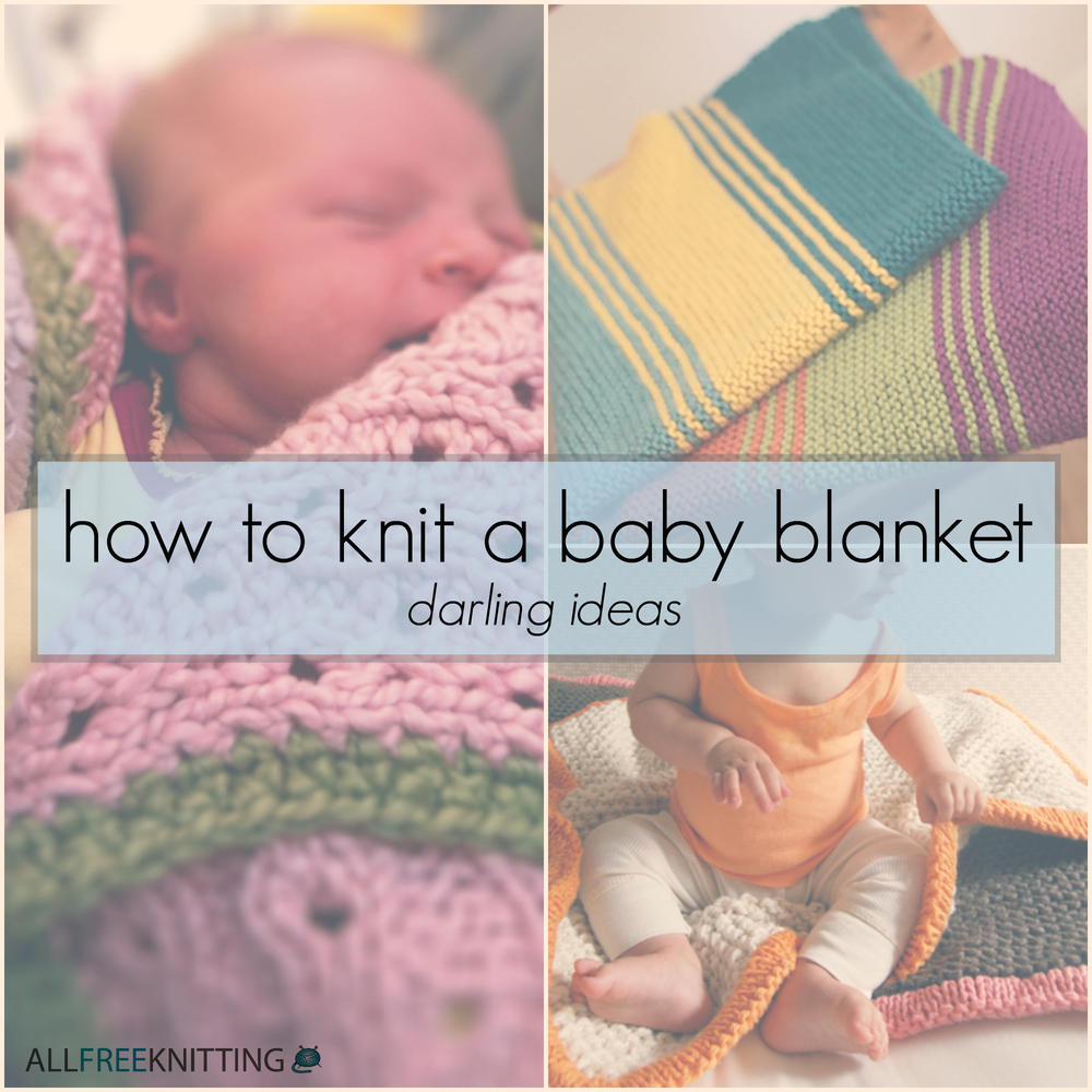 Baby Blanket Knitting Patterns For Beginners : How to Knit a Baby Blanket: 16 Darling Ideas AllFreeKnitting.com