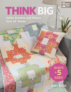 """think big: quilts, runnners and pillows from 18"""" blocks"""