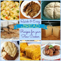 Fast Bread in a Slow Cooker: 16 Slow Cooker Bread Recipes + Bonus Recipes