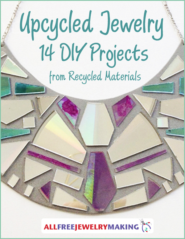 Upcycled Jewelry: 14 DIY Projects from Recycled Materials