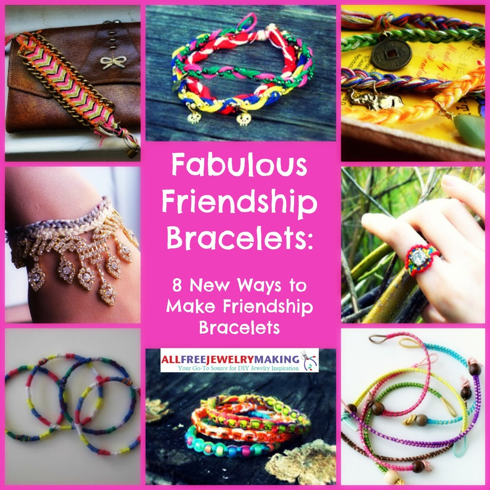 Fabulous Friendship Bracelet Patterns: 8 New Ways To Make Friendship  Bracelets  Allfreejewelrymaking