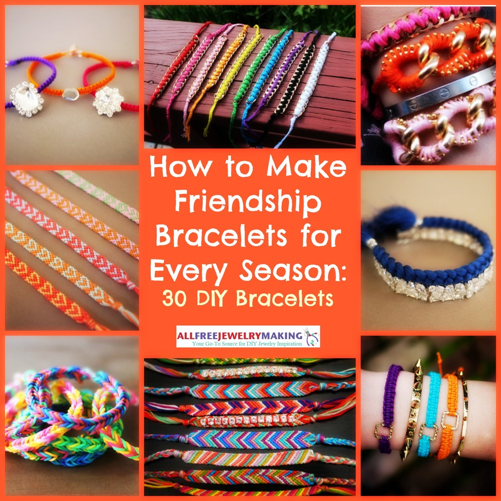 How To Make Friendship Bracelets For Every Season: 30 Diy Bracelets   Allfreejewelrymaking
