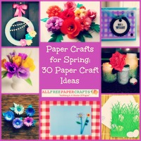 Paper Crafts for Spring: 30 Paper Craft Ideas