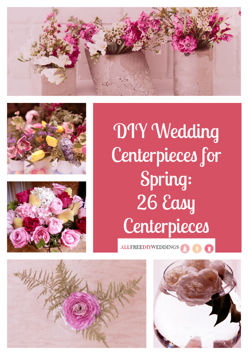 DIY Wedding Centerpieces for Spring: 26 Easy Centerpieces ...