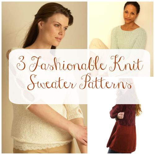 3 Fashionable Knit Sweater Patterns