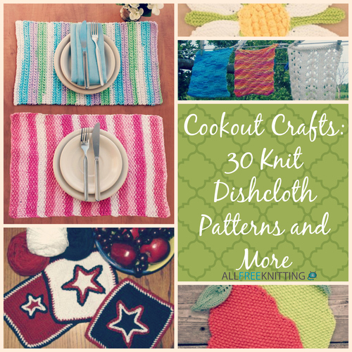 Cookout Crafts: 30 Knit Dishcloth Patterns and More