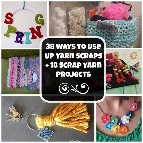 38 Ways to Use Up Yarn Scraps  18 Scrap Yarn Projects