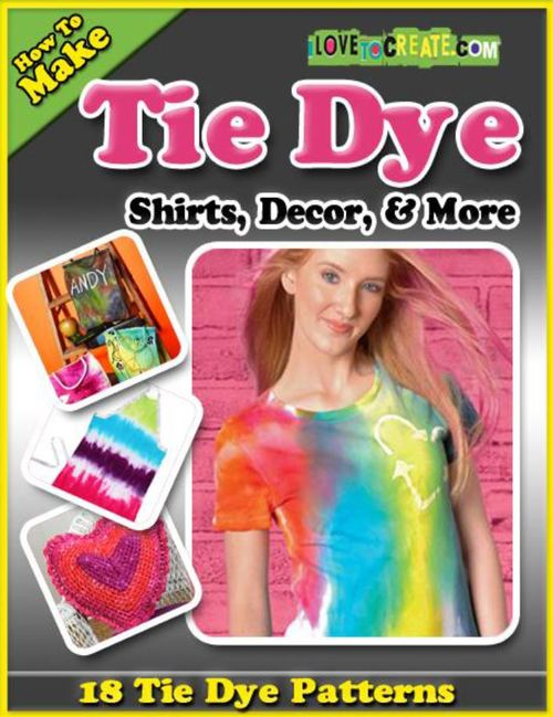 How To Make Tie Dye Shirts, Decor, and More:  18 Tie Dye Patterns eBook