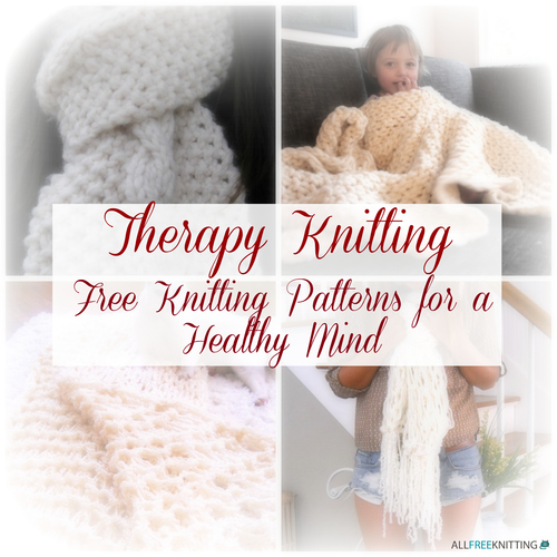 Therapy Knitting 21 Free Knitting Patterns For A Healthy Mind