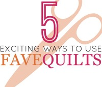 5 Exciting Ways to Use FaveQuilts.com