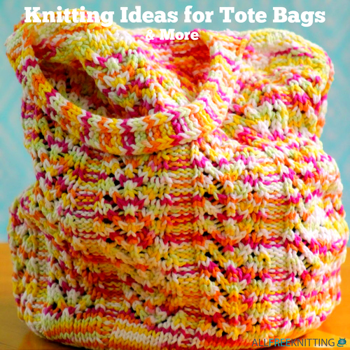 Knitting Ideas for Tote Bags and More