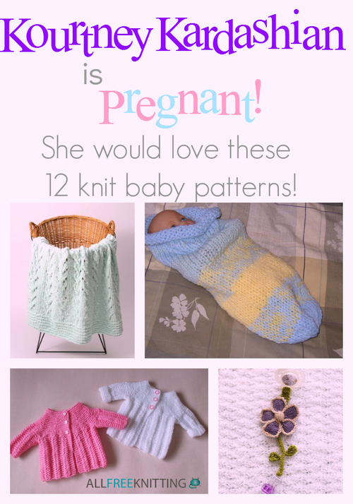 Kourtney Kardashian is Pregnant: She Would Love These 12 Knit Baby Patterns