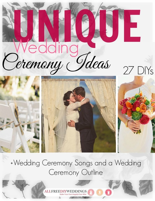 Unique Wedding Ceremony Ideas: 27 DIYs + Wedding Ceremony Songs and Outline