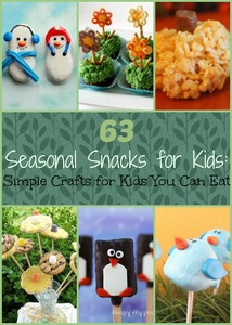 63 Seasonal Snacks for Kids: Simple Crafts for Kids You Can Eat