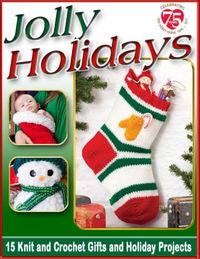 Jolly Holidays: 15 Free Knit and Crochet Gifts and Holiday Projects