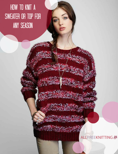 Knitting A Sweater For The First Time : How to knit a sweater or top for any season free