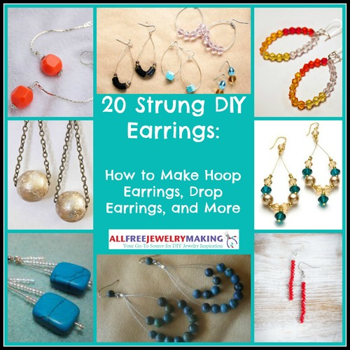 20 Strung DIY Earrings: How to Make Hoop Earrings, Drop Earrings, and More