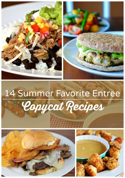 14 Summer Favorite Entree Copycat Recipes